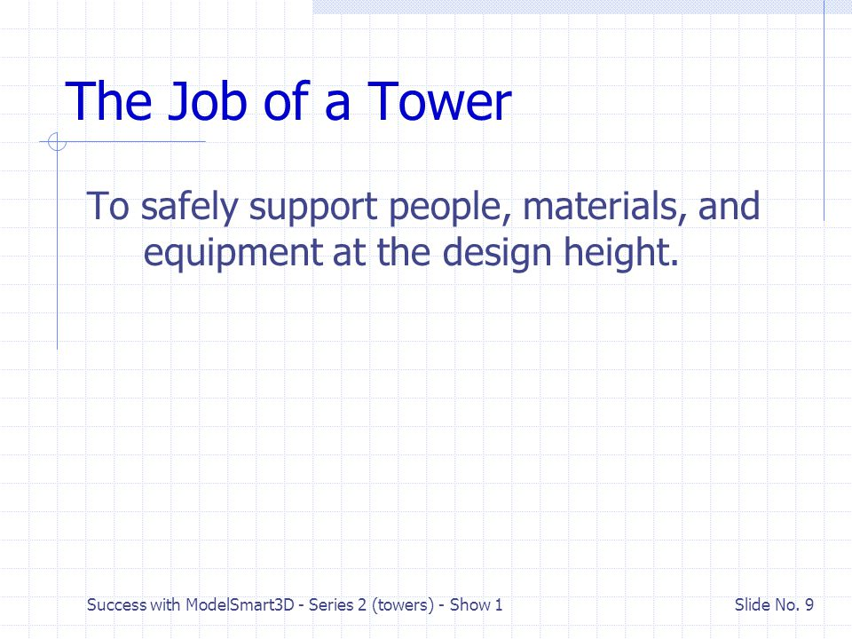 The Job of a Tower To safely support people, materials, and equipment at the design height. What is meant by support