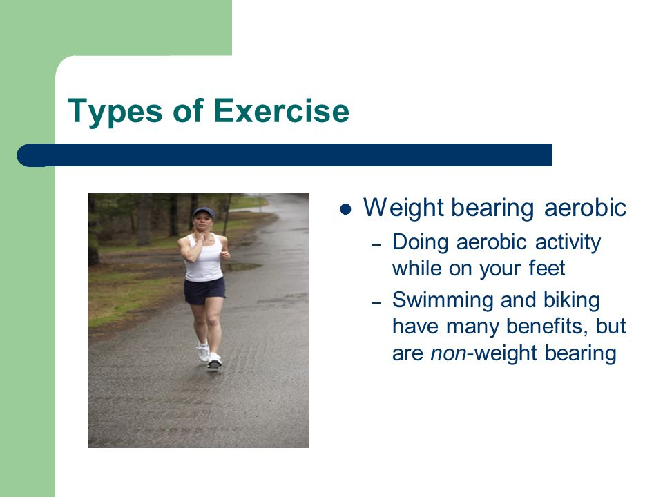 Types of Exercise Weight bearing aerobic
