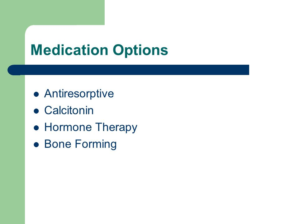 Medication Options Antiresorptive Calcitonin Hormone Therapy