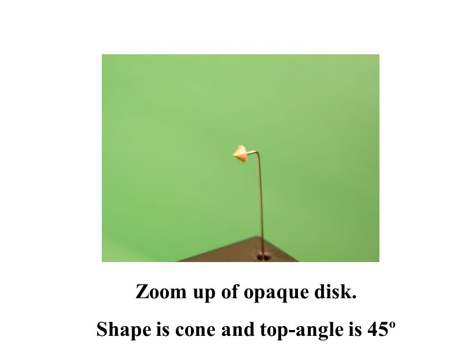 Shape is cone and top-angle is 45º