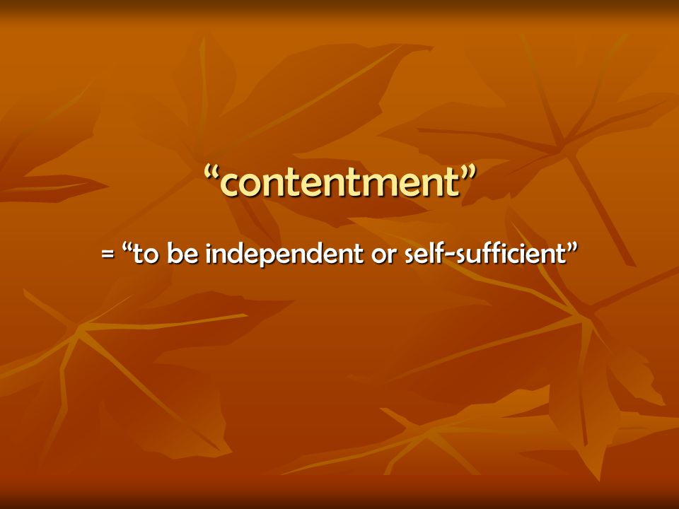 = to be independent or self-sufficient