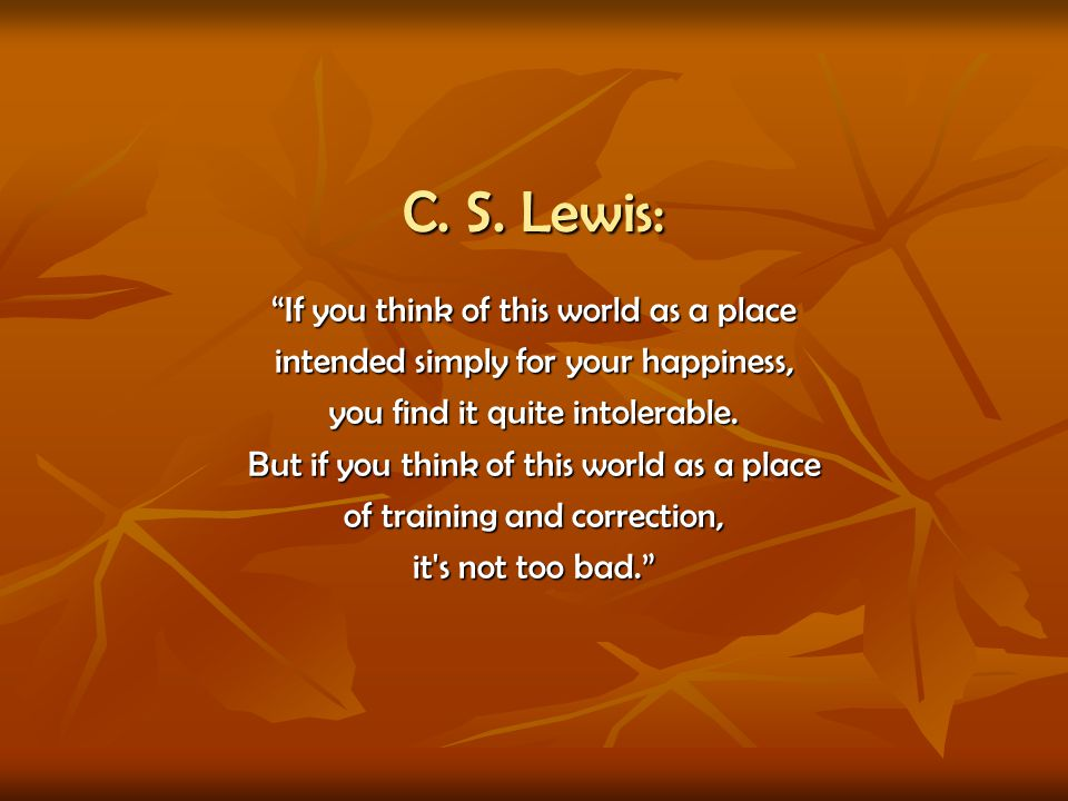 C. S. Lewis: If you think of this world as a place