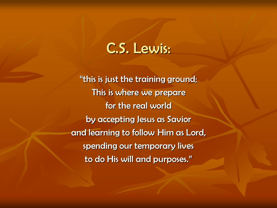 C.S. Lewis: this is just the training ground;