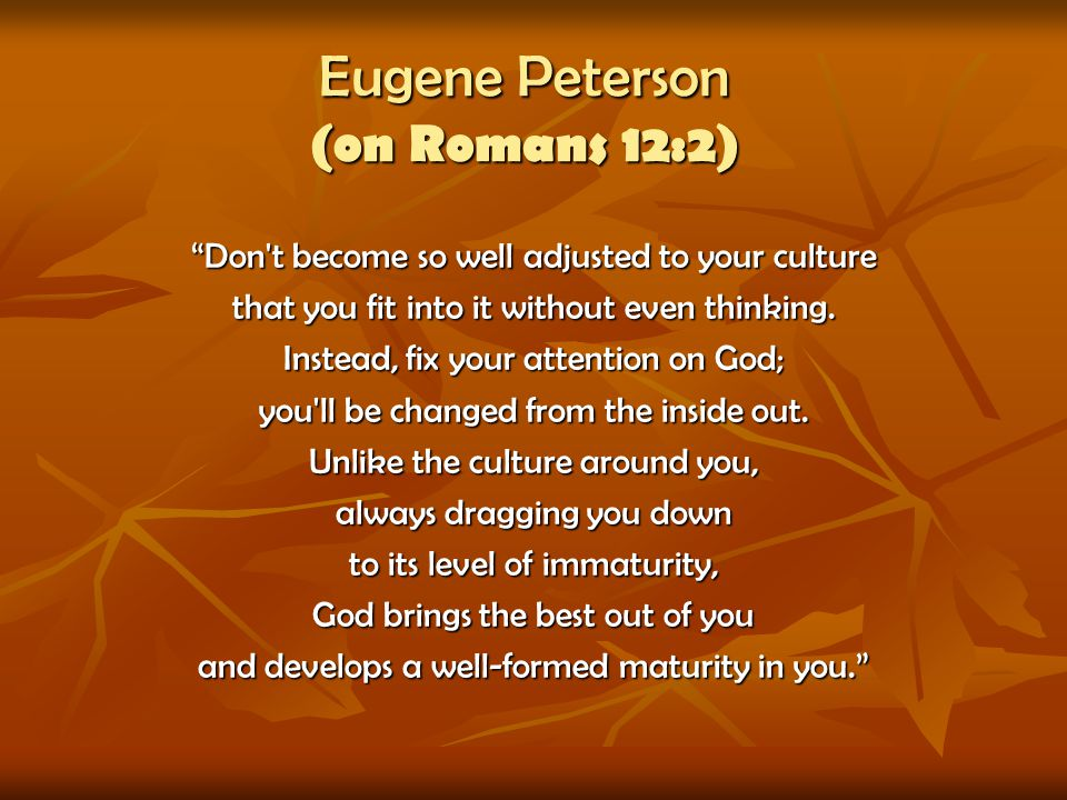Eugene Peterson (on Romans 12:2)
