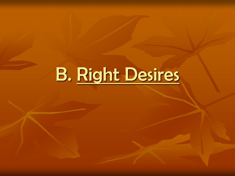 B. Right Desires