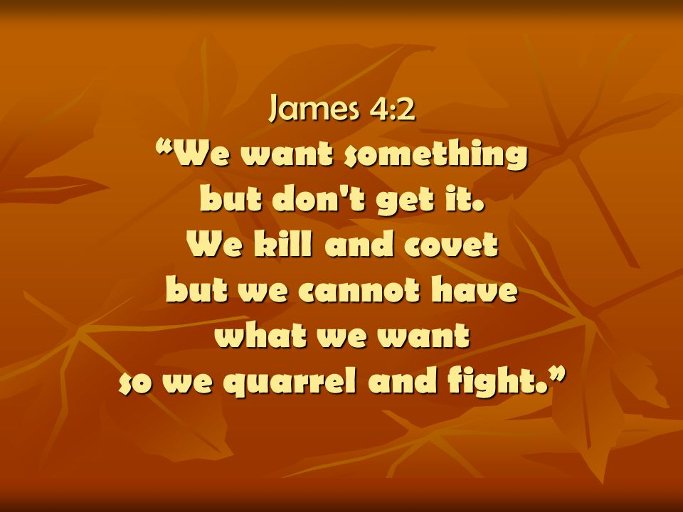 James 4:2 We want something but don t get it