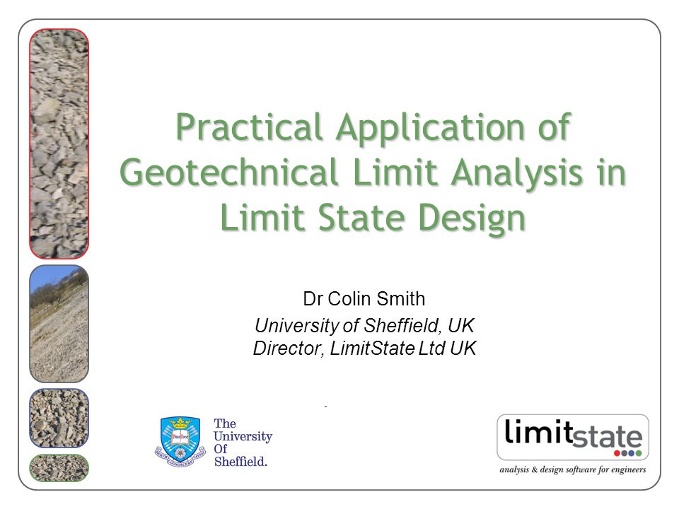 Dr Colin Smith University of Sheffield, UK Director, LimitState Ltd UK