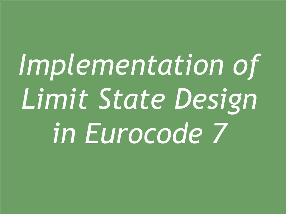 Implementation of Limit State Design in Eurocode 7