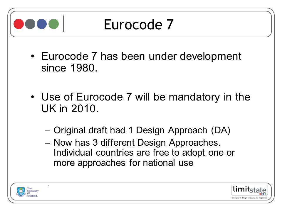 Eurocode 7 Eurocode 7 has been under development since 1980.