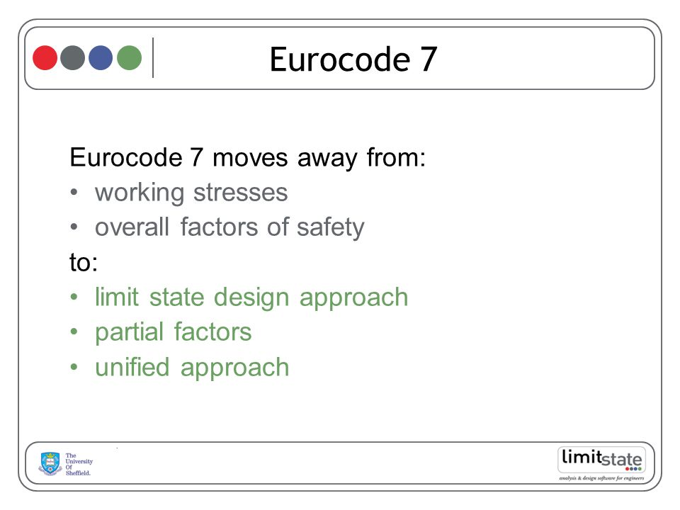 Eurocode 7 Eurocode 7 moves away from: working stresses