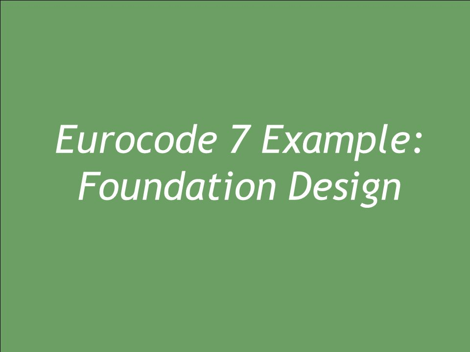 Eurocode 7 Example: Foundation Design