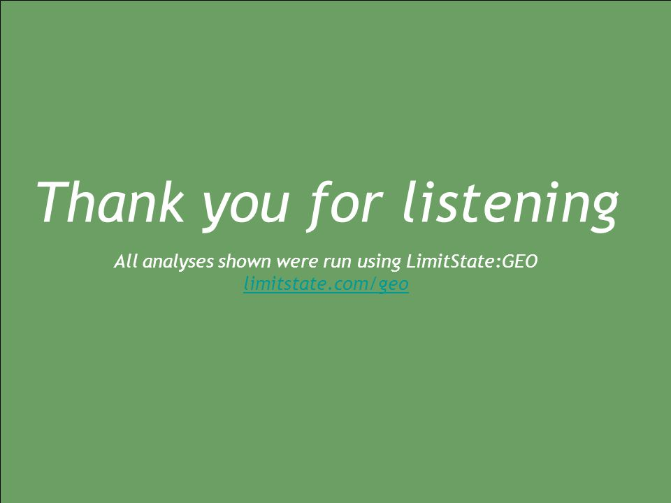Thank you for listening All analyses shown were run using LimitState:GEO limitstate.com/geo