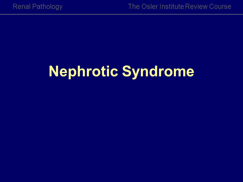 Renal Pathology The Osler Institute Review Course