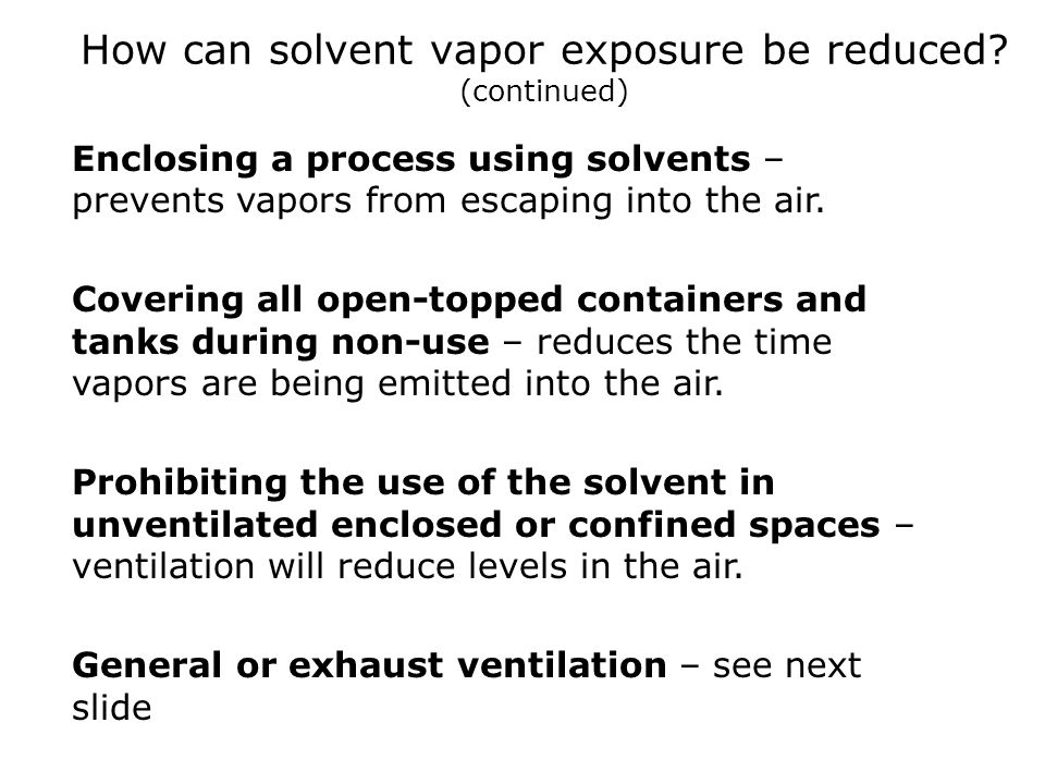 How can solvent vapor exposure be reduced (continued)