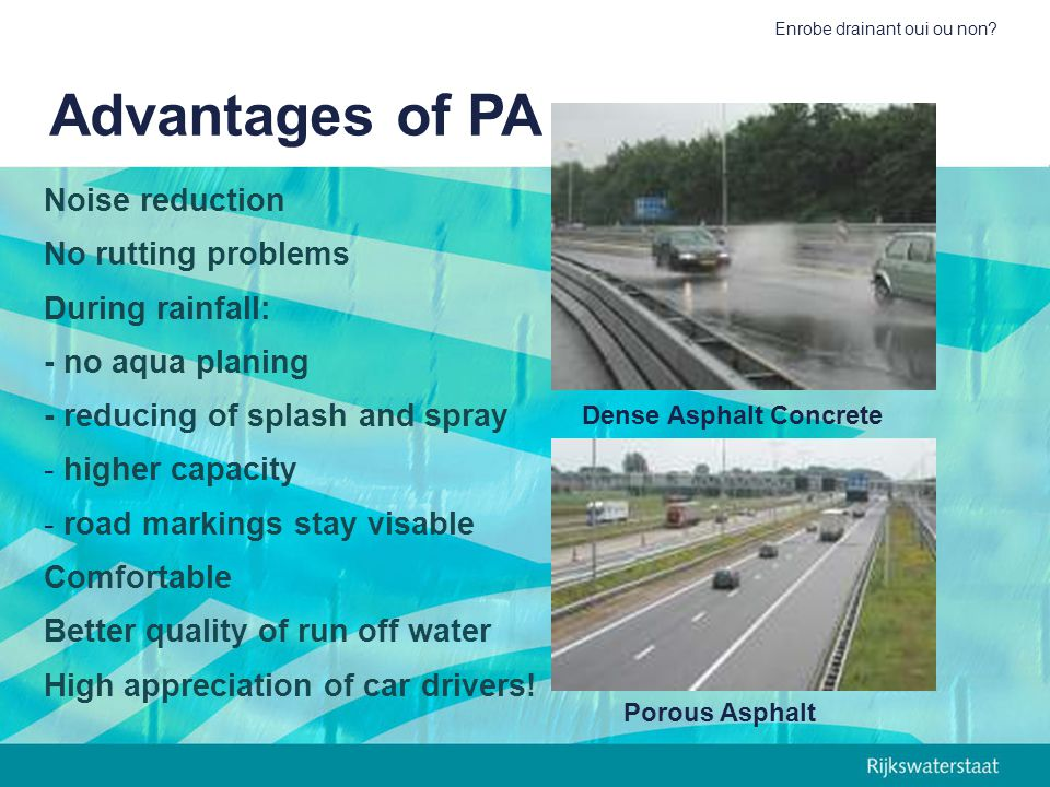 Advantages of PA Noise reduction No rutting problems During rainfall: