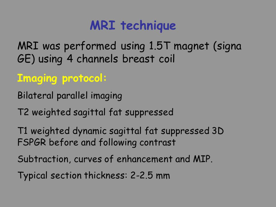 MRI technique MRI was performed using 1.5T magnet (signa GE) using 4 channels breast coil. Imaging protocol: