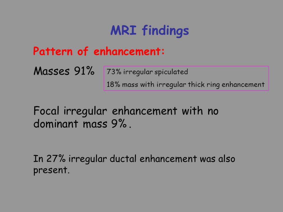 MRI findings Pattern of enhancement: Masses 91%