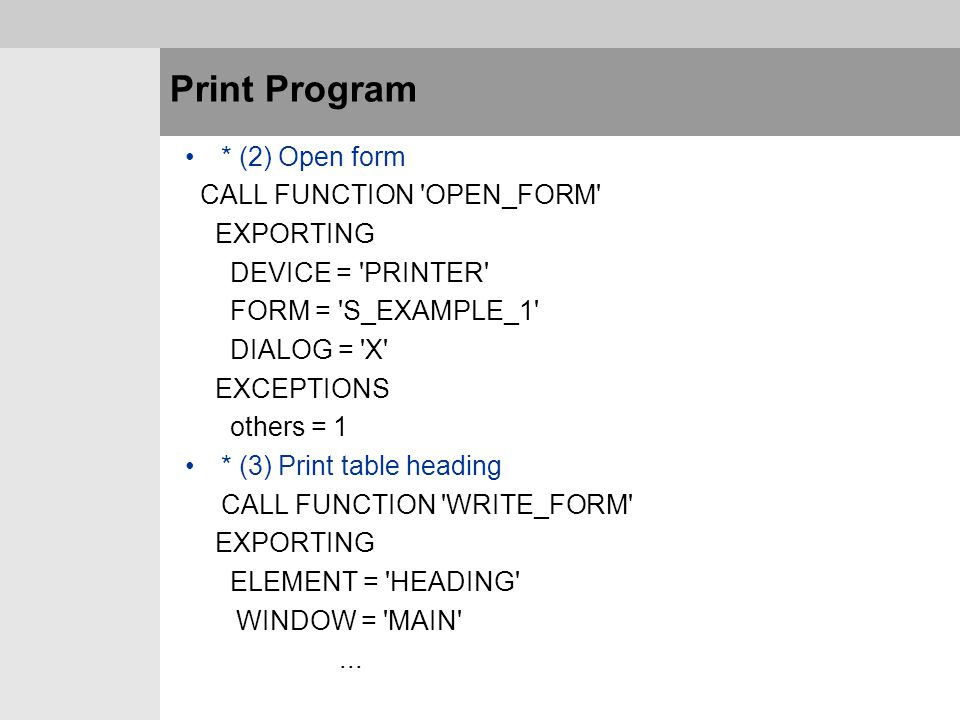 Print Program * (2) Open form CALL FUNCTION OPEN_FORM EXPORTING