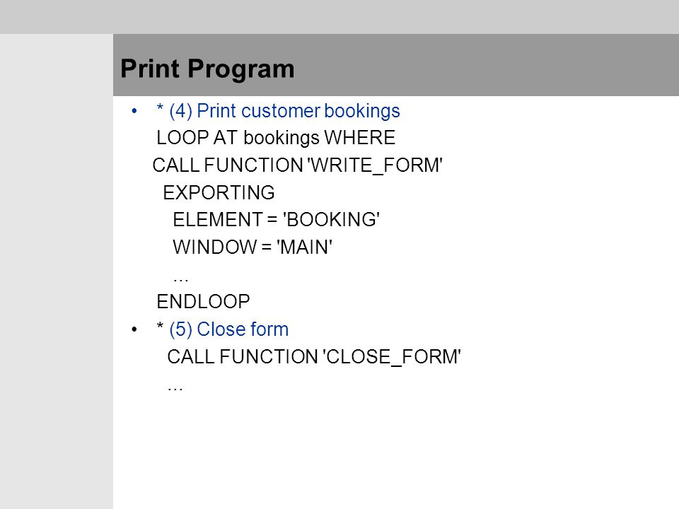 Print Program * (4) Print customer bookings LOOP AT bookings WHERE