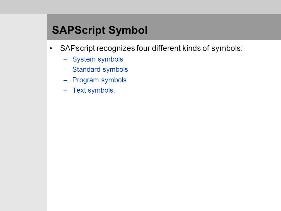 SAPScript Symbol SAPscript recognizes four different kinds of symbols: