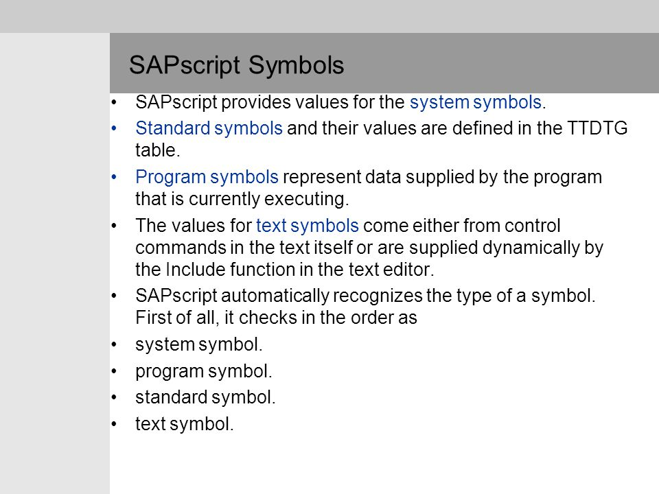 SAPscript Symbols SAPscript provides values for the system symbols.