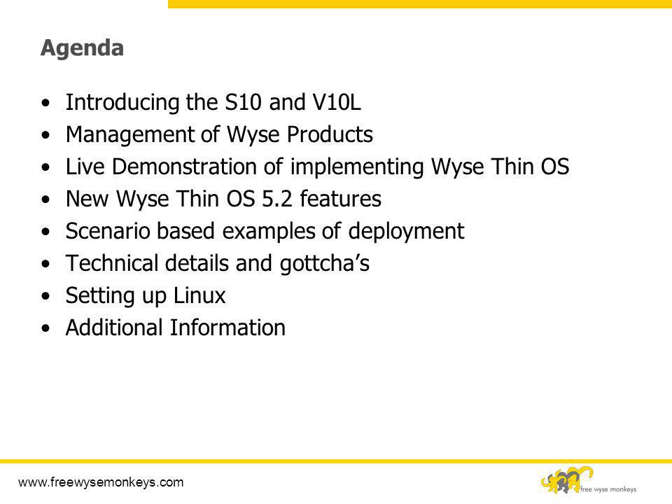Agenda Introducing the S10 and V10L. Management of Wyse Products. Live Demonstration of implementing Wyse Thin OS.