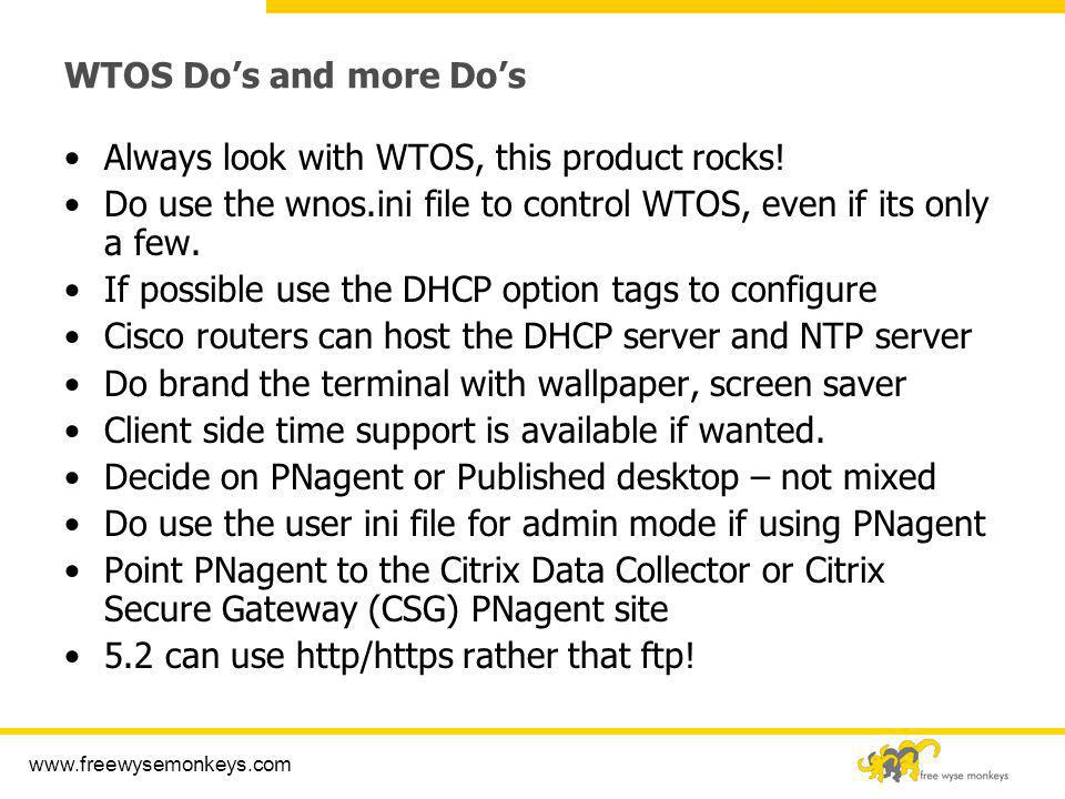 WTOS Do's and more Do's Always look with WTOS, this product rocks! Do use the wnos.ini file to control WTOS, even if its only a few.