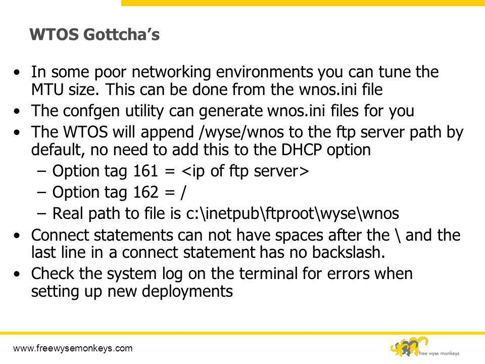 WTOS Gottcha's In some poor networking environments you can tune the MTU size. This can be done from the wnos.ini file.