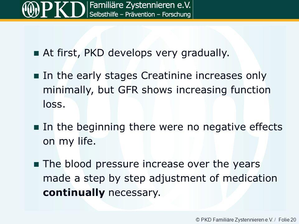 At first, PKD develops very gradually.