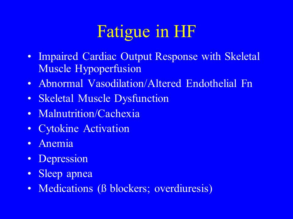 Fatigue in HF Impaired Cardiac Output Response with Skeletal Muscle Hypoperfusion. Abnormal Vasodilation/Altered Endothelial Fn.