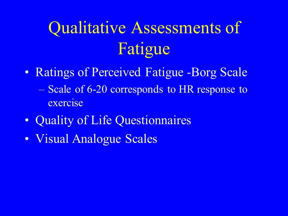 Qualitative Assessments of Fatigue