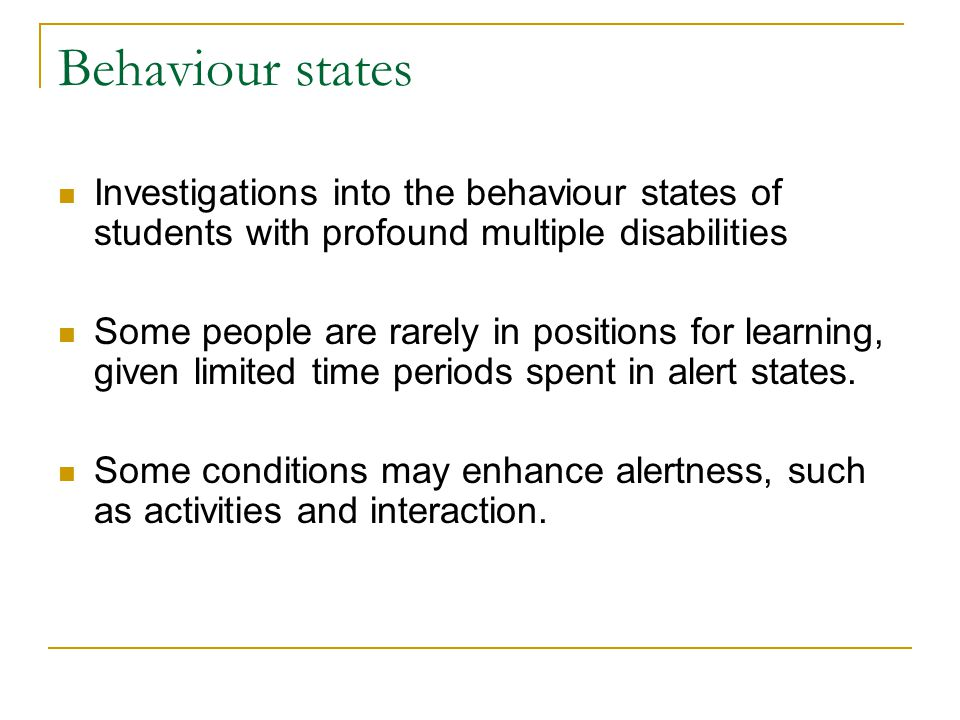 Behaviour states Investigations into the behaviour states of students with profound multiple disabilities.