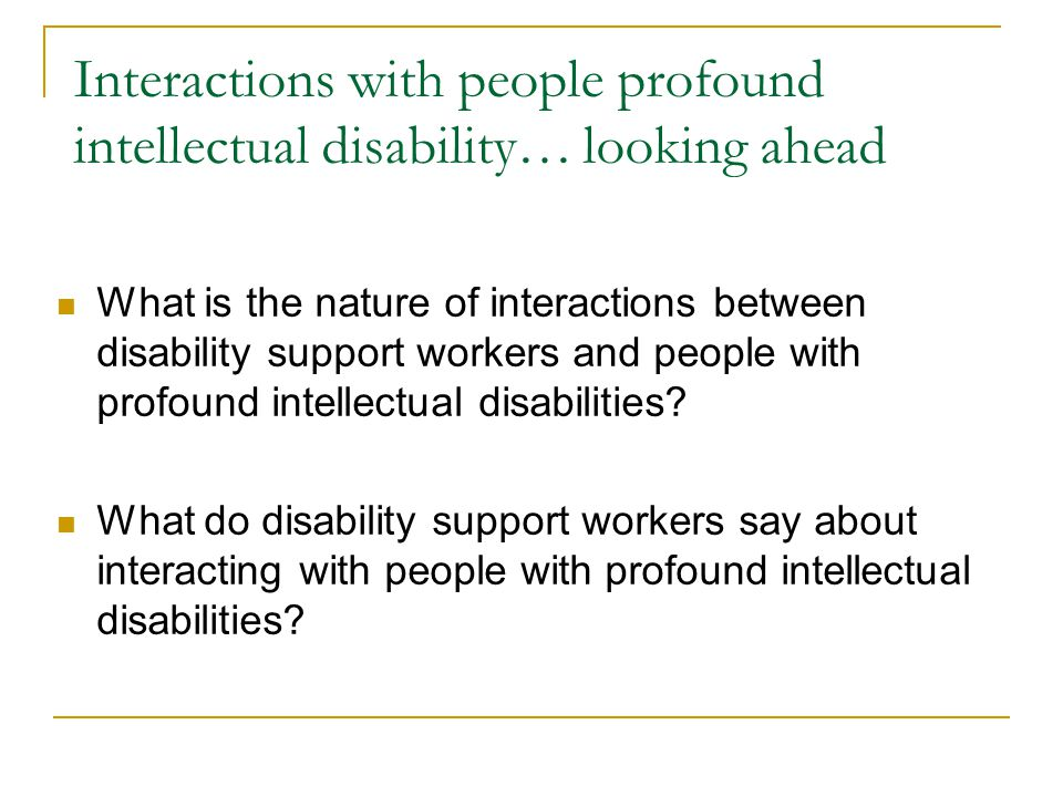 Interactions with people profound intellectual disability… looking ahead