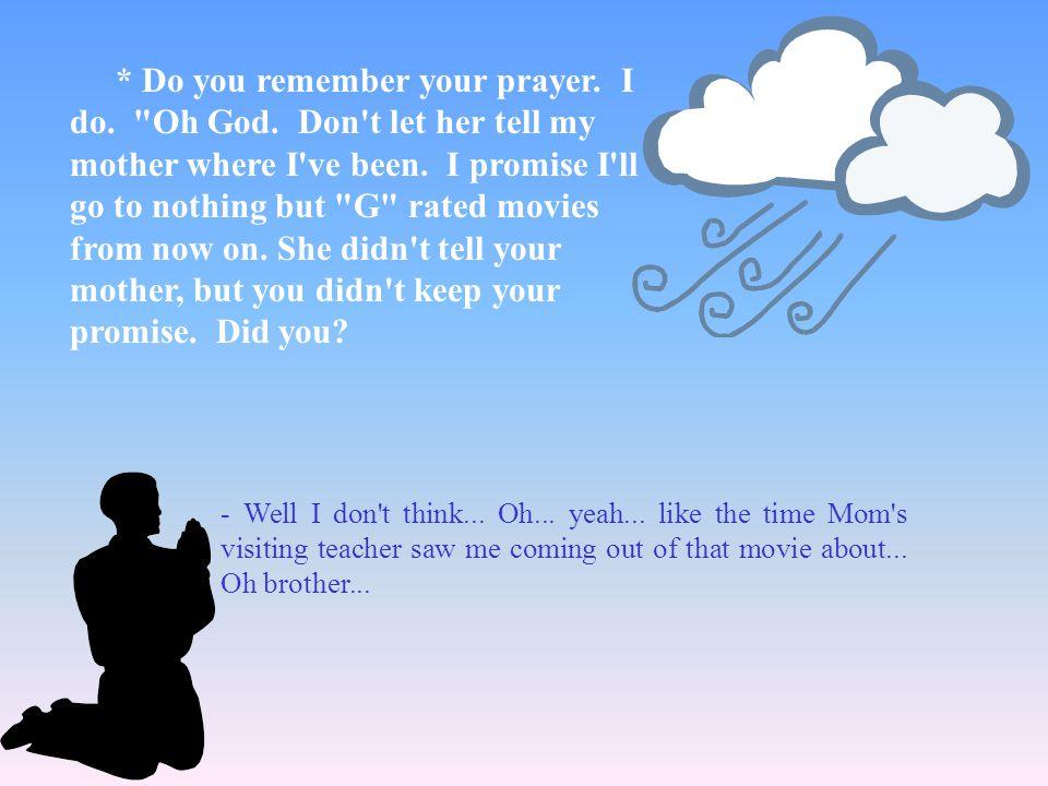 Do you remember your prayer. I do. Oh God