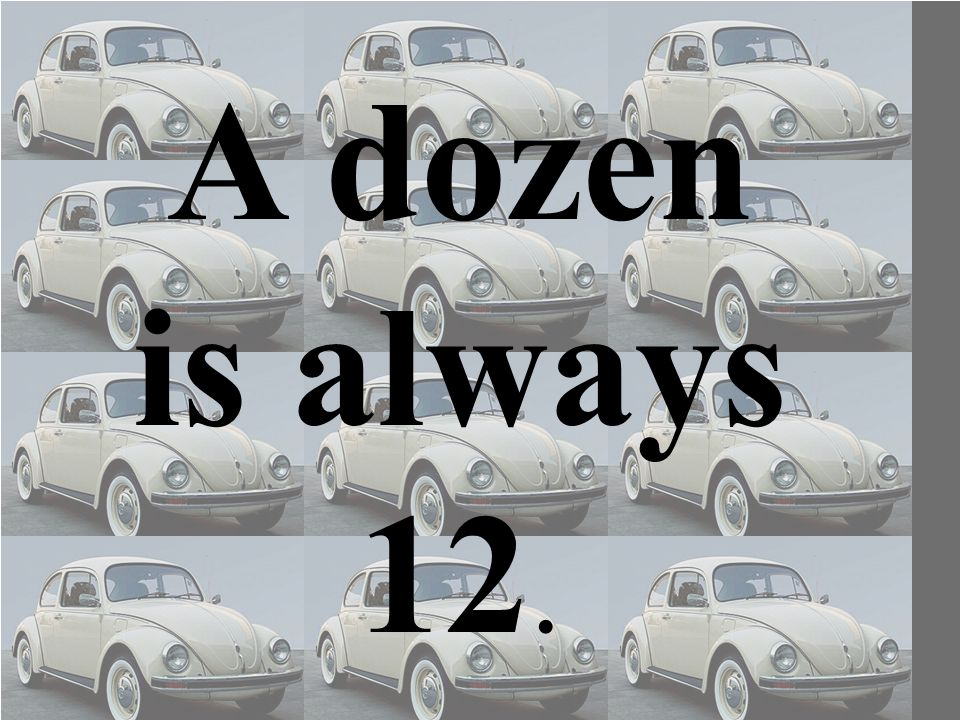A dozen is always 12.