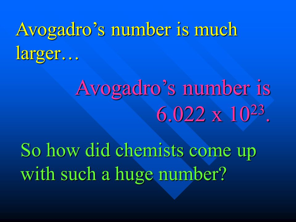 Avogadro's number is 6.022 x 1023. Avogadro's number is much larger…