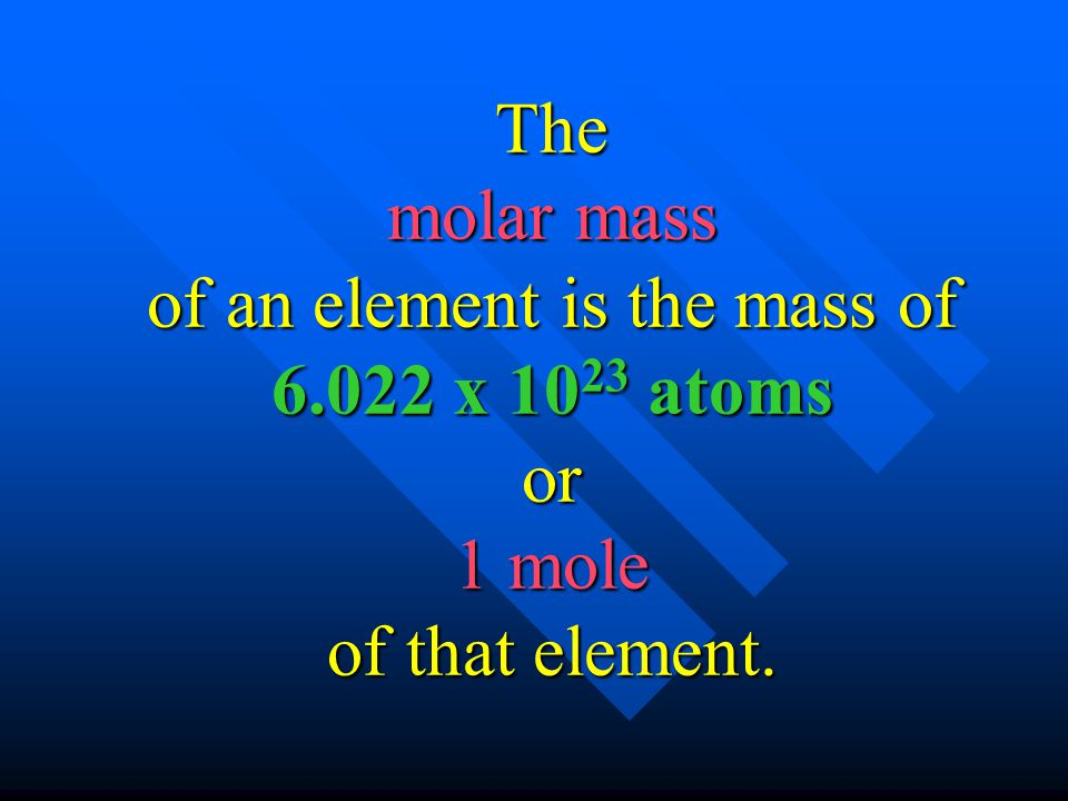 The molar mass of an element is the mass of 6