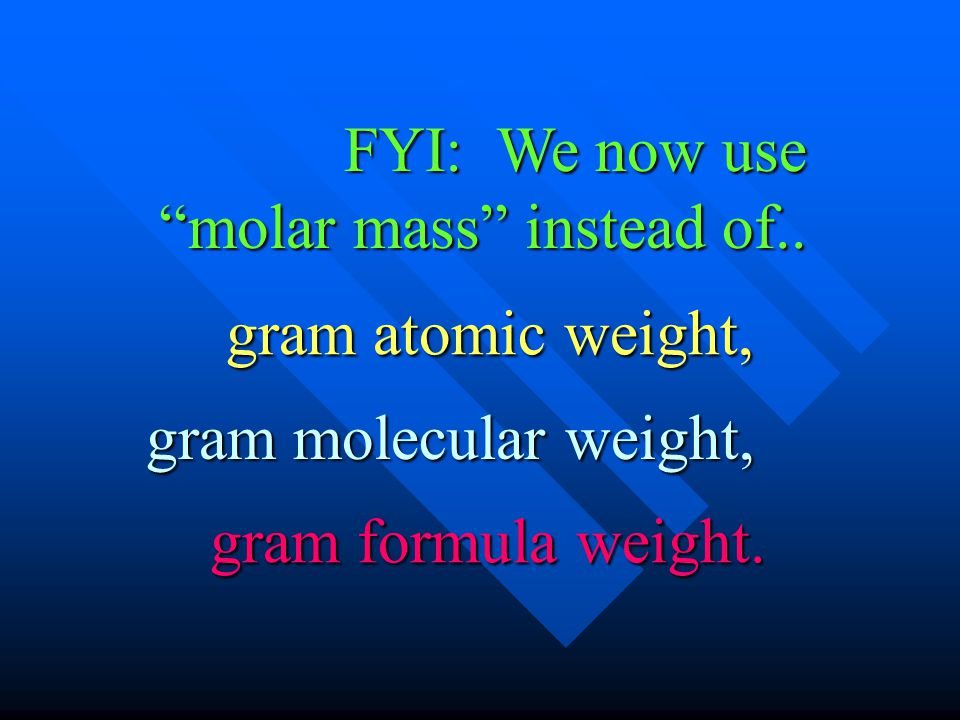 FYI: We now use molar mass instead of..