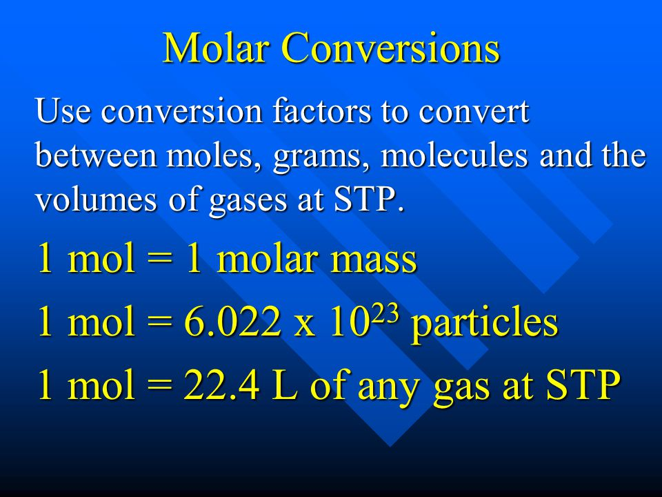 Molar Conversions 1 mol = 1 molar mass 1 mol = 6.022 x 1023 particles