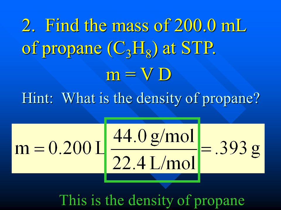 2. Find the mass of 200.0 mL of propane (C3H8) at STP.
