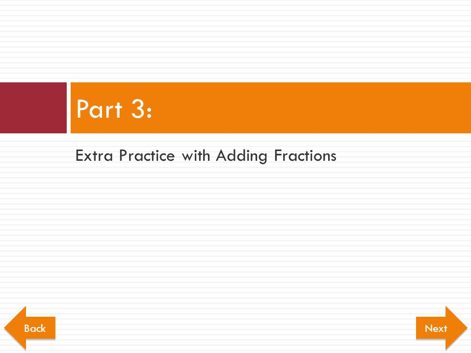 Part 3: Extra Practice with Adding Fractions Back Next