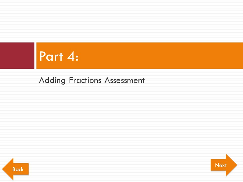 Part 4: Adding Fractions Assessment Next Back
