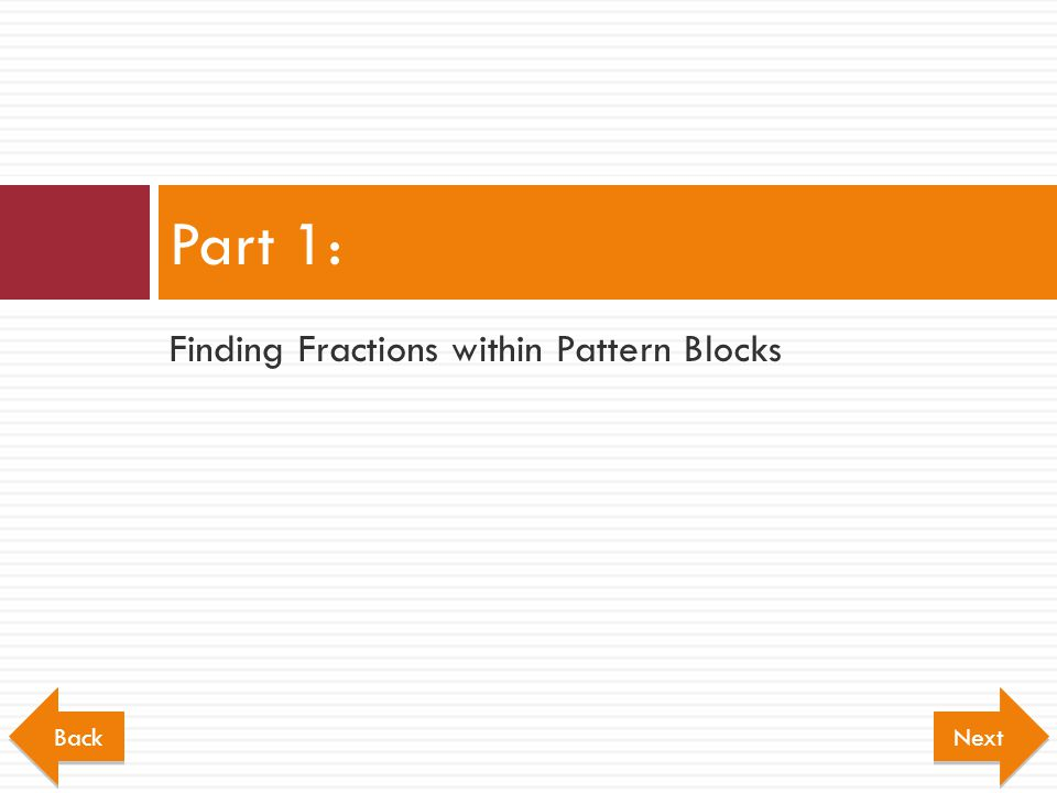 Part 1: Finding Fractions within Pattern Blocks Back Next