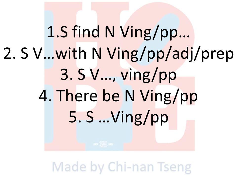 1. S find N Ving/pp… 2. S V…with N Ving/pp/adj/prep 3. S V…, ving/pp 4