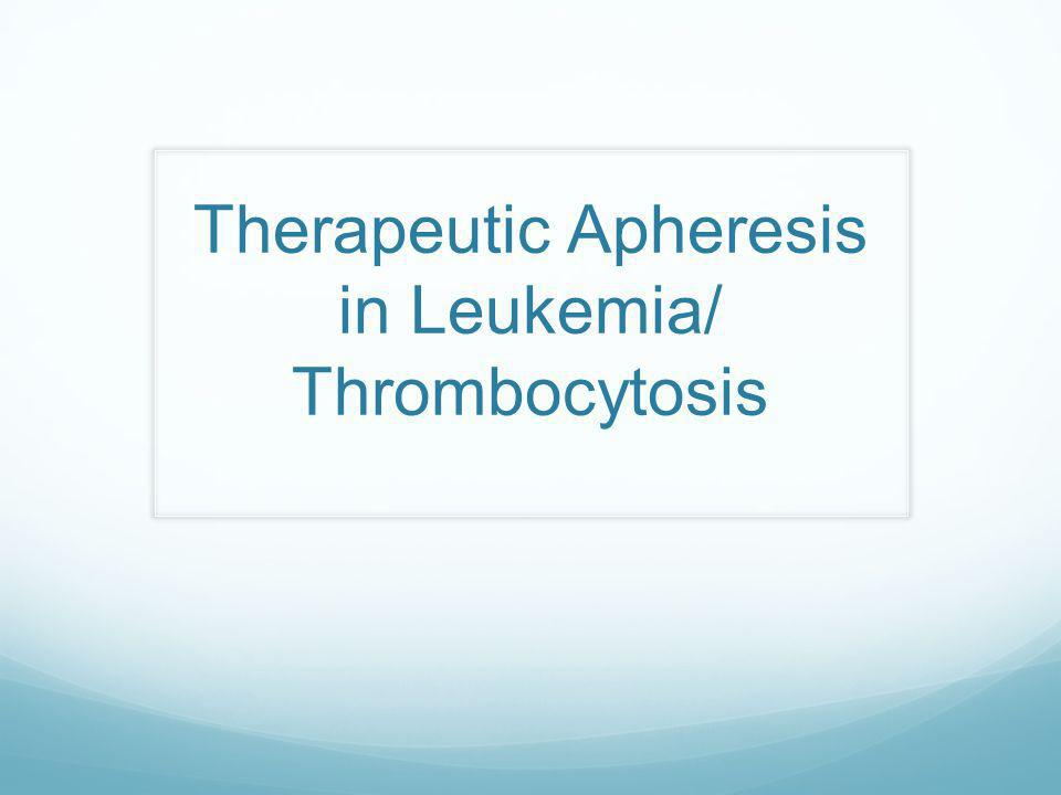 Therapeutic Apheresis in Leukemia/ Thrombocytosis