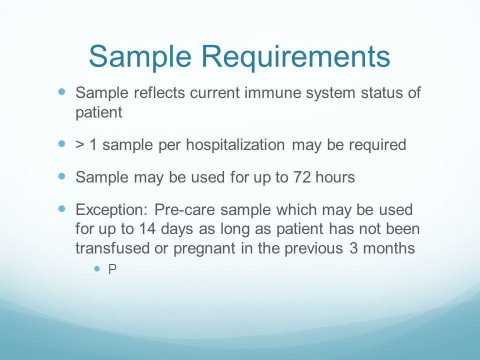 Sample Requirements Sample reflects current immune system status of patient. > 1 sample per hospitalization may be required.