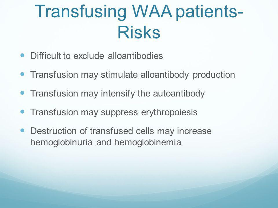 Transfusing WAA patients-Risks