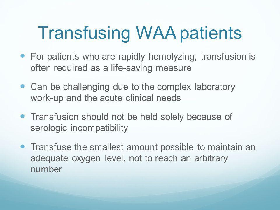 Transfusing WAA patients
