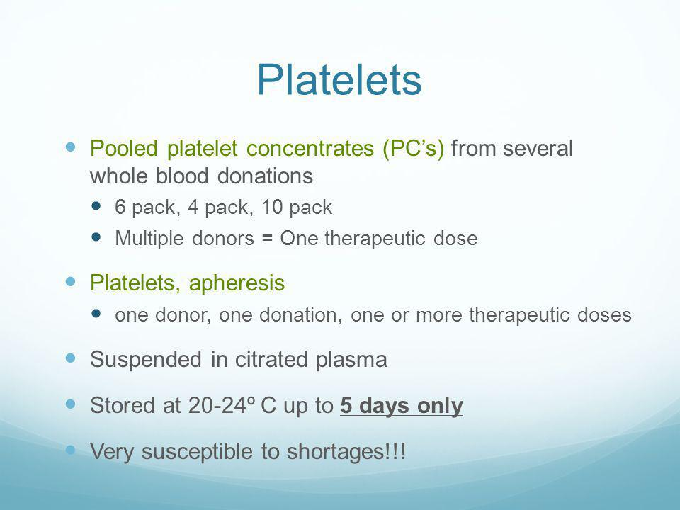 Platelets Pooled platelet concentrates (PC's) from several whole blood donations. 6 pack, 4 pack, 10 pack.