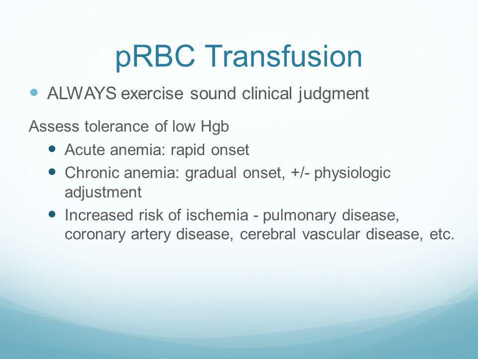 pRBC Transfusion ALWAYS exercise sound clinical judgment